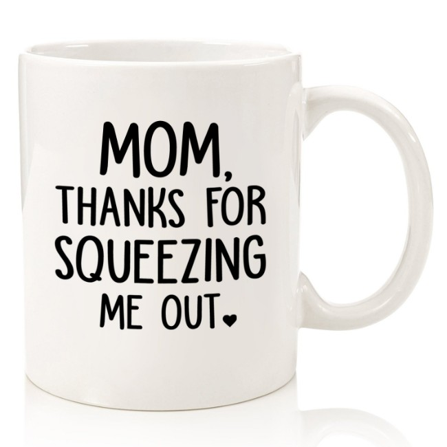 Mom Thanks For Squeezing Me Out